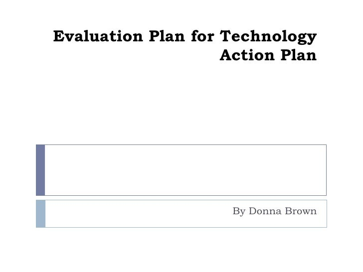 Evaluation Plan for Technology Action Plan<br />By Donna Brown<br />