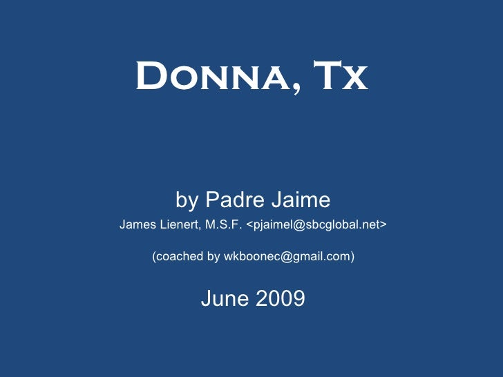 Donna, Tx by Padre Jaime James Lienert, M.S.F. <pjaimel@sbcglobal.net> (coached by wkboonec@gmail.com) June 2009