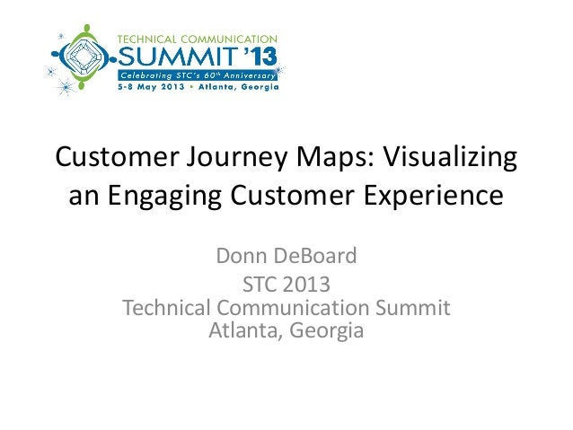 Donn DeBoard Customer Journey Maps: Visualizing an engaging customer experience STC Summit May 2013