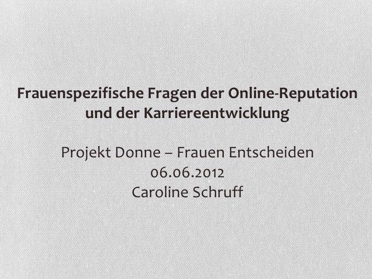 Frauenspezifische Fragen der Online-Reputation        und der Karriereentwicklung     Projekt Donne – Frauen Entscheiden  ...