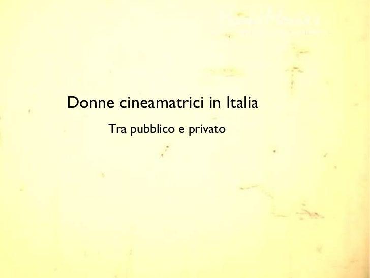 Donne cineamatrici in Italia <ul><li>Tra pubblico e privato </li></ul>