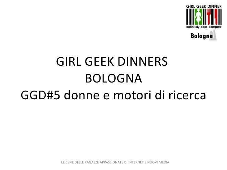GIRL GEEK DINNERS  BOLOGNA GGD#5 donne e motori di ricerca LE CENE DELLE RAGAZZE APPASSIONATE DI INTERNET E NUOVI MEDIA