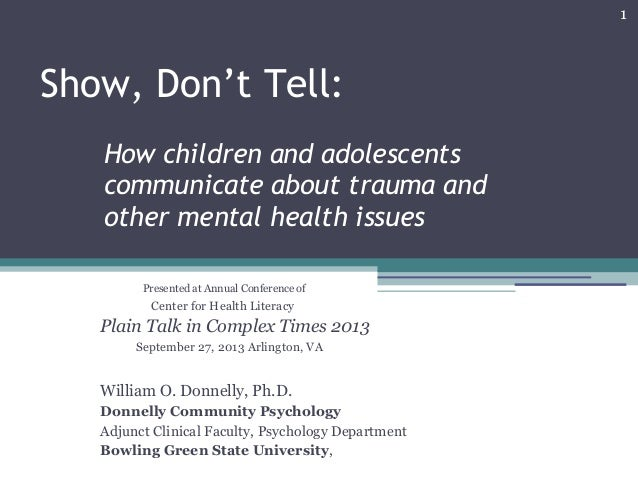 1 Show, Don't Tell: How children and adolescents communicate about trauma and other mental health issues Presented at Annu...