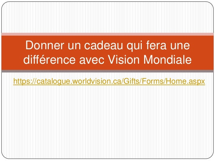 Donner un cadeau qui fera une  différence avec Vision Mondialehttps://catalogue.worldvision.ca/Gifts/Forms/Home.aspx