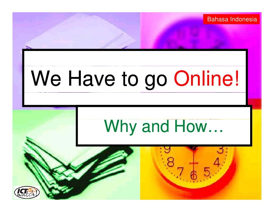 Bahasa Indonesia     We Have to go Online!         Why and How…