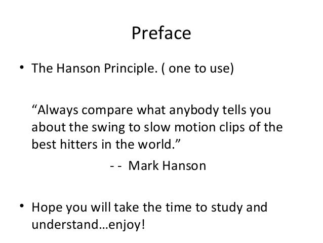 "Preface • The Hanson Principle. ( one to use) ""Always compare what anybody tells you about the swing to slow motion clips ..."