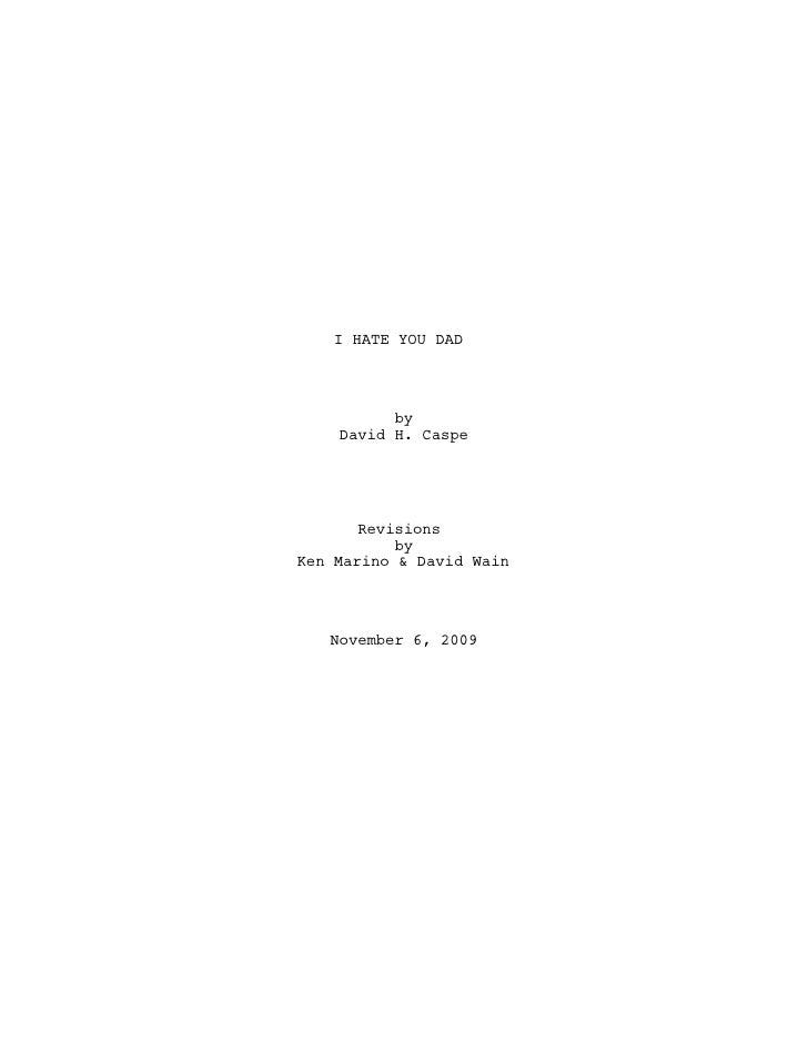 I HATE YOU DAD          by    David H. Caspe       Revisions           byKen Marino & David Wain   November 6, 2009