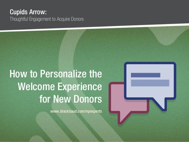 #npEXPERTS | www.blackbaud.com/npexperts How to Personalize the Welcome Experience for New Donors www.blackbaud.com/npexpe...