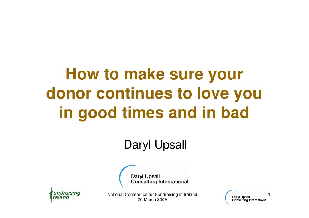 How to make sure your donor continues to love you  in good times and in bad                Daryl Upsall           National...