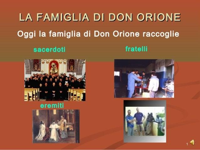 1LA FAMIGLIA DI DON ORIONELA FAMIGLIA DI DON ORIONEOggi la famiglia di Don Orione raccogliesacerdotieremitifratelli