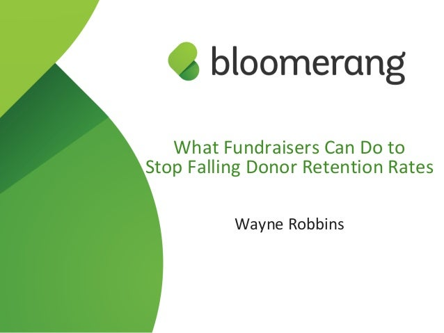 What Fundraisers Can Do to Stop Falling Donor Retention Rates Wayne Robbins