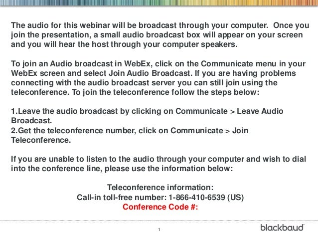 1The audio for this webinar will be broadcast through your computer. Once youjoin the presentation, a small audio broadcas...