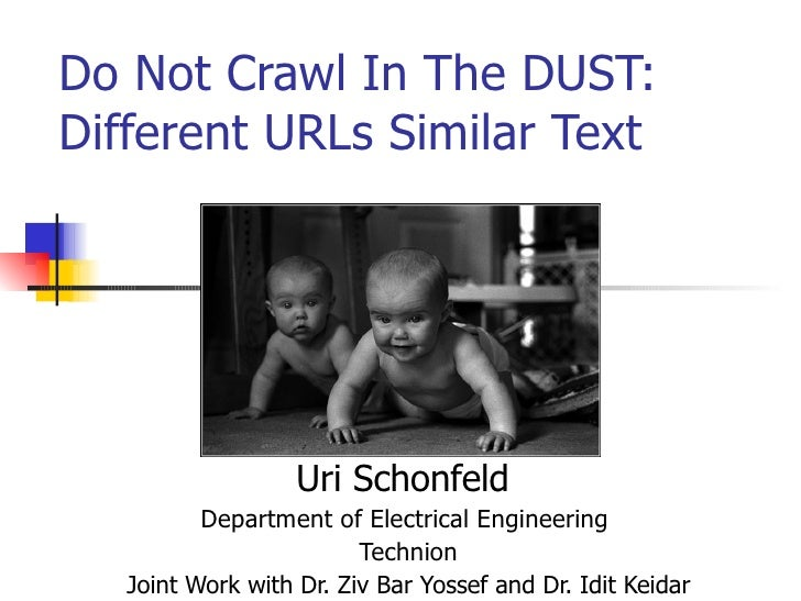 Do Not Crawl In The DUST: Different URLs Similar Text Uri Schonfeld  Department of Electrical Engineering  Technion Joint ...