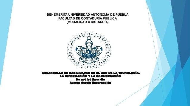 BENEMERITA UNIVERSIDAD AUTONOMA DE PUEBLA  FACULTAD DE CONTADURIA PUBLICA  (MODALIDAD A DISTANCÍA)  DESARROLLO DE HABILIDA...