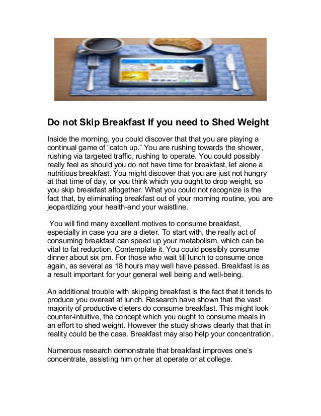 Do not Skip Breakfast If you need to Shed Weight Inside the morning, you could discover that that you are playing a contin...