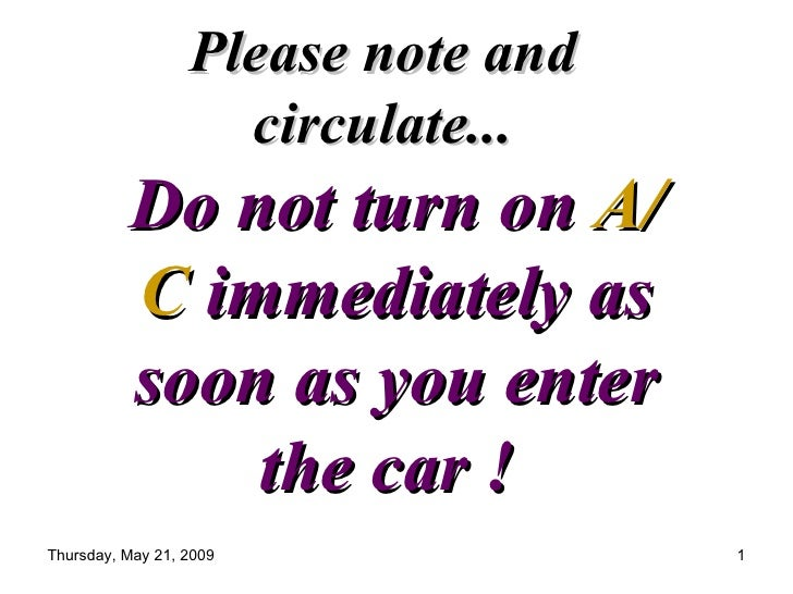 Please note and circulate... Do not turn on   A/C  immediately as soon as you enter the car !