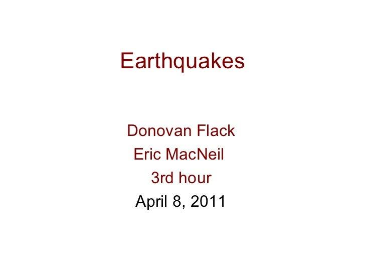 Earthquakes Donovan Flack Eric MacNeil  3rd hour April 8, 2011