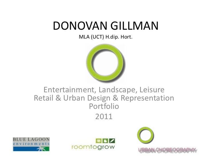 DONOVAN GILLMANMLA (UCT) H.dip. Hort.<br />Entertainment, Landscape, Leisure Retail & Urban Design& Representation Portfo...