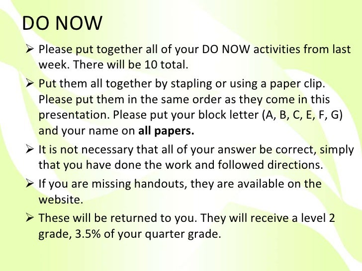 DO NOW<br /><ul><li>Please put together all of your DO NOW activities from last week. There will be 10 total.