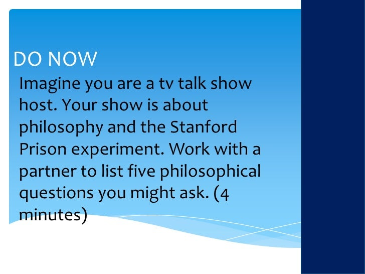 DO NOW<br />Imagine you are a tv talk show host. Your show is about philosophy and the Stanford Prison experiment. Work wi...
