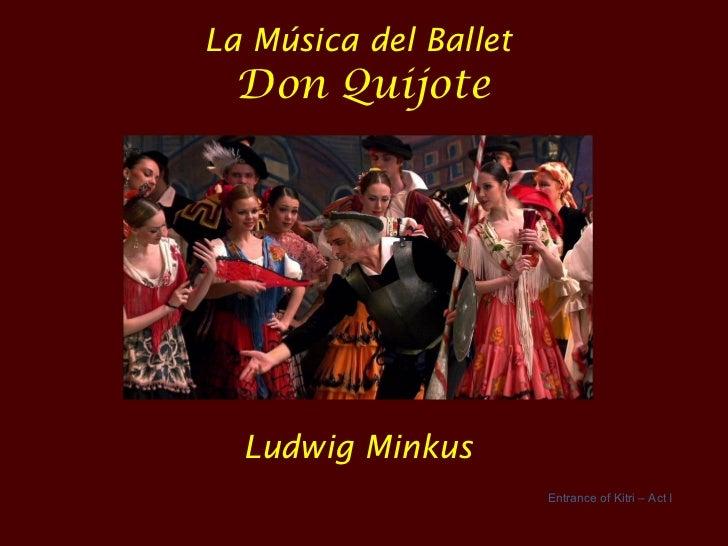 La Música del Ballet  Don Quijote  Ludwig Minkus                       Entrance of Kitri – Act I