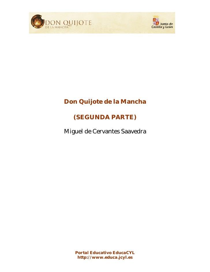 Don Quijote de la Mancha   (SEGUNDA PARTE)Miguel de Cervantes Saavedra   Portal Educativo EducaCYL    http://www.educa.jcy...