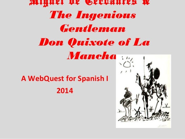 Miguel de Cervantes & The Ingenious Gentleman Don Quixote of La Mancha A WebQuest for Spanish I 2014