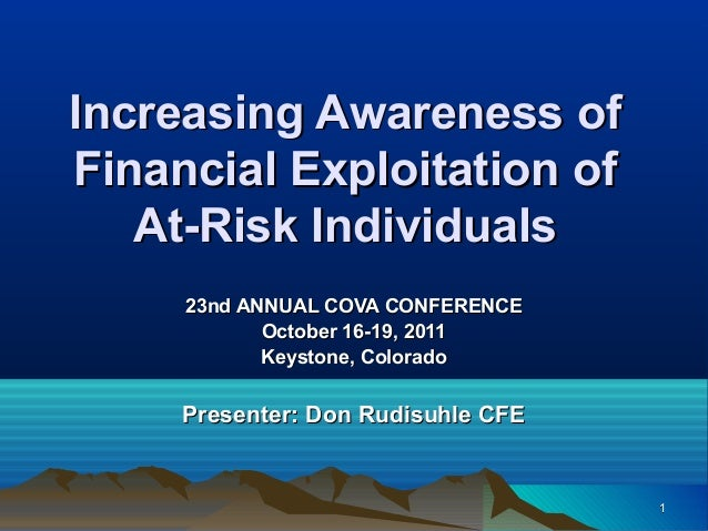 Increasing Awareness of Financial Exploitation of At-Risk Individuals 23nd ANNUAL COVA CONFERENCE October 16-19, 2011 Keys...