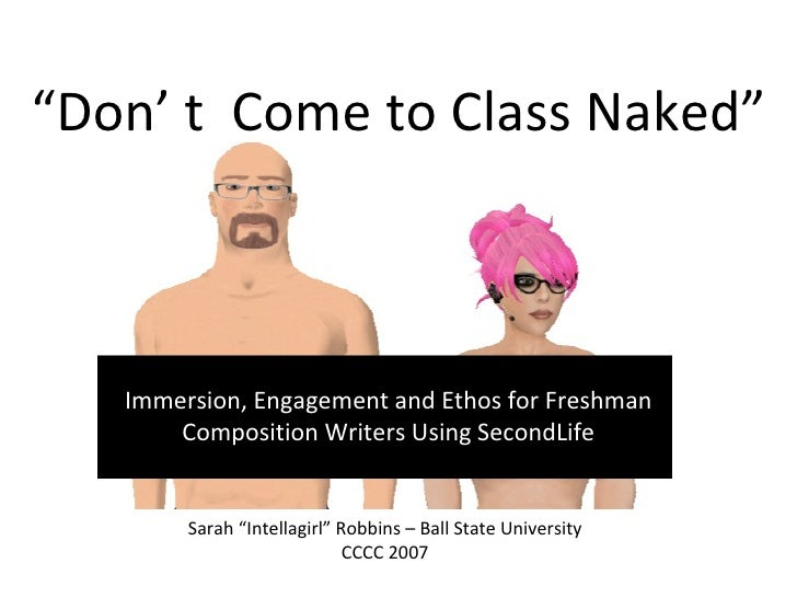 """ Don' t  Come to Class Naked"" Immersion, Engagement and Ethos for Freshman Composition Writers Using SecondLife Sarah ""In..."