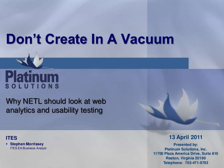Don't Create In A Vacuum<br />Why NETL should look at web analytics and usability testing<br />13 April 2011<br />Presente...