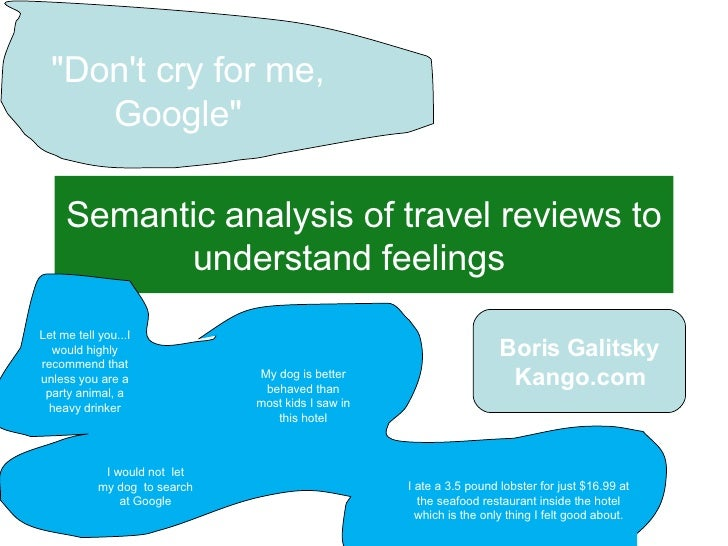 "Semantic analysis of travel reviews to understand feelings   Sept 17 th , 2007 ""Don't cry for me, Google""   Let ..."