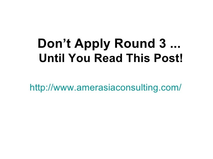 Don't Apply Round 3 ...  Until You Read This Post!http://www.amerasiaconsulting.com/
