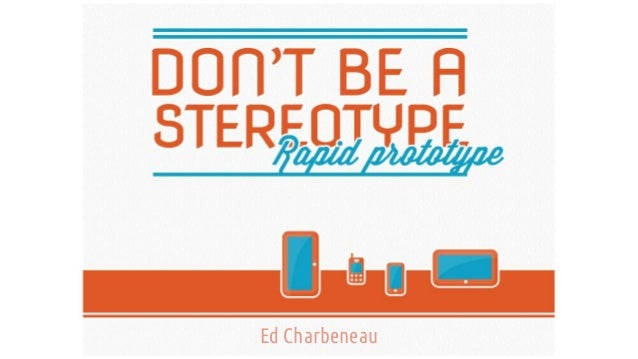 Don't be a stereotype: Rapid Prototype