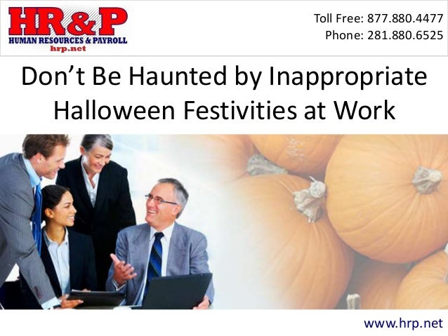 Toll Free: 877.880.4477 Phone: 281.880.6525 www.hrp.net Don't Be Haunted by Inappropriate Halloween Festivities at Work