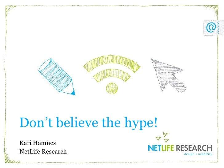 Don't believe the hype! Kari Hamnes NetLife Research
