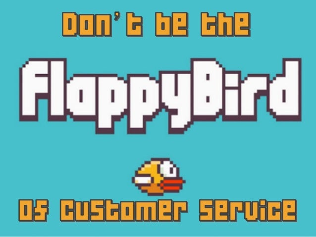 Don't be the flappy bird of customer service