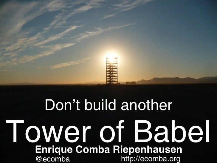 Dont Build Another Tower of Babel