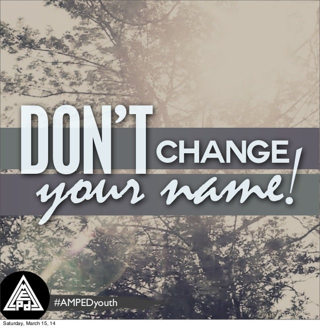 your name!changeDON'T #AMPEDyouth Saturday, March 15, 14