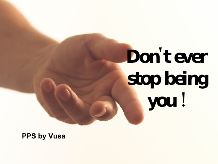 Don't ever stop being you ! PPS by Vusa