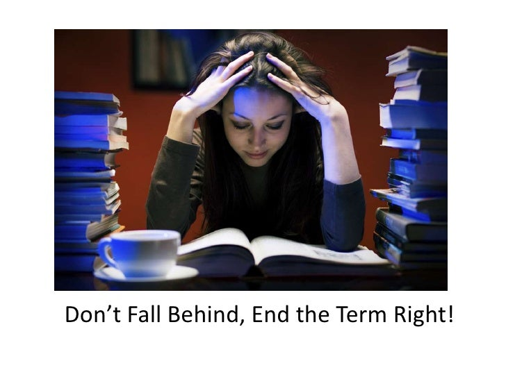 Don't Fall Behind, End the Term Right!<br />