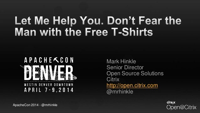 ApacheCon 2014; Let Me Help You. Don't Fear the Man with the Free T-Shirts