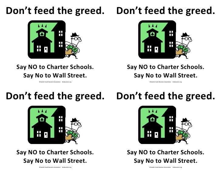 Don't feed the greed.                                            Don't feed the greed.  Say NO to Charter Schools.        ...