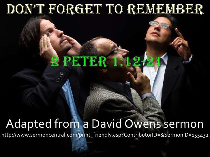 Don't Forget to Remember2 Peter1:12-21<br />Adapted from a DavidOwens sermon<br />http://www.sermoncentral.com/print_fri...