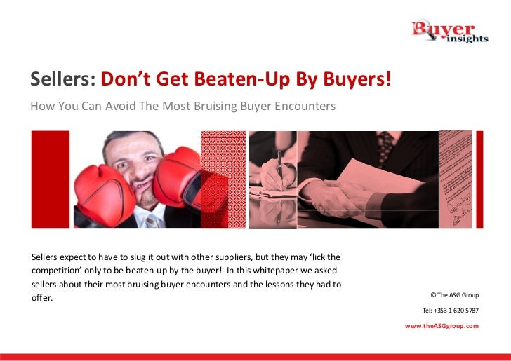 Sellers: Don't Get Beaten‐Up By Buyers! How You Can Avoid The Most Bruising Buyer Encounters   Sellers expect to have to s...