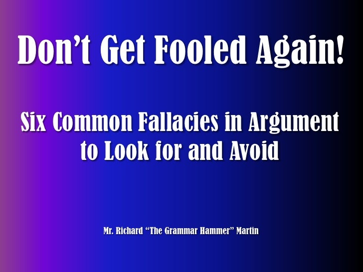 "Don't Get Fooled Again!<br />Six Common Fallacies in Argument to Look for and Avoid<br />Mr. Richard ""The Grammar Hammer"" ..."