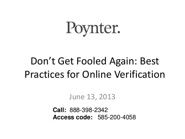 Don't Get Fooled Again: BestPractices for Online VerificationJune 13, 2013Call: 888-398-2342Access code: 585-200-4058