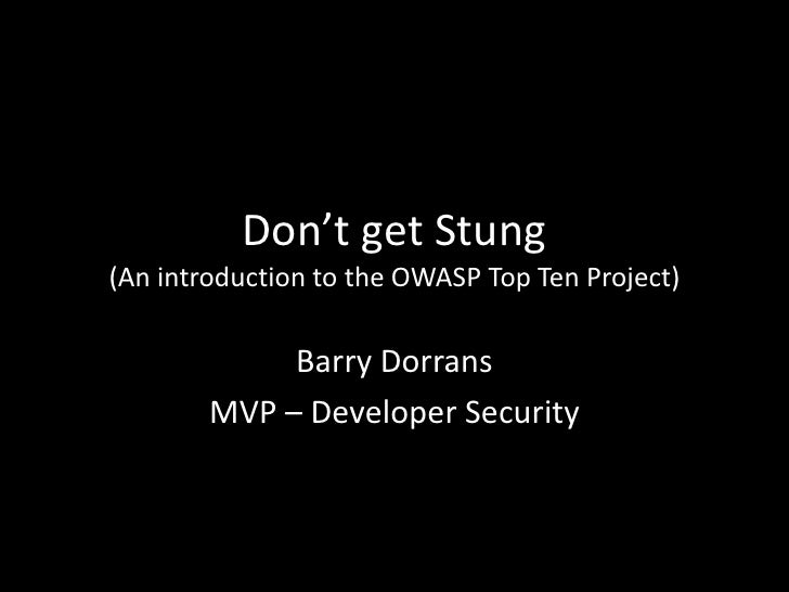 Don't get Stung (An introduction to the OWASP Top Ten Project)               Barry Dorrans         MVP – Developer Security