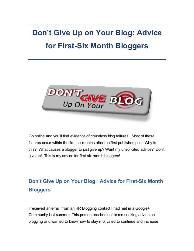 Don't Give Up on Your Blog: Advice for First-Six Month Bloggers  Go online and you'll find evidence of countless blog fail...