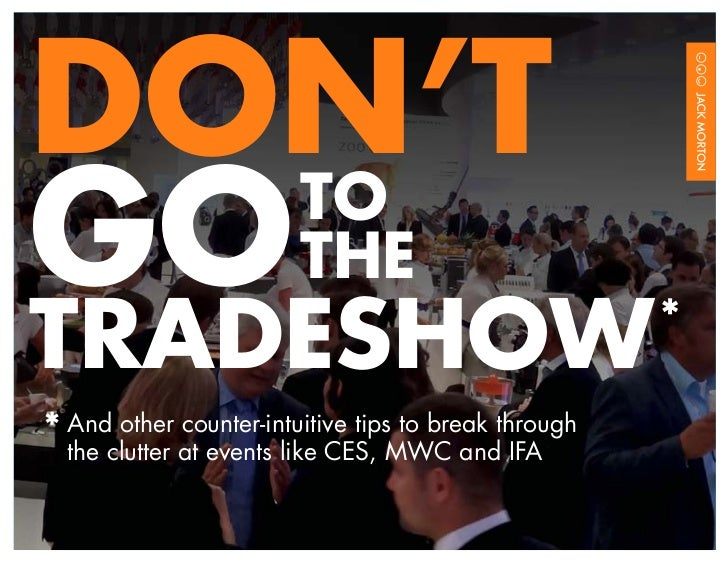 DON'TGO THE   TOTRADESHOW                                             **	And other counter-intuitive tips to break through...