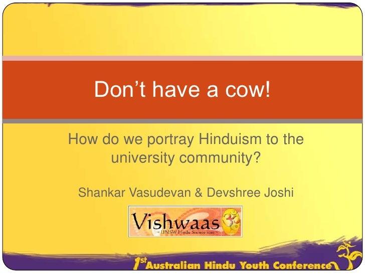 Don't have a cow!<br />How do we portray Hinduism to the university community?<br />Shankar Vasudevan & Devshree Joshi<br />
